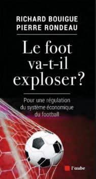 Le foot va-t-il exploser Pour une régulation du système économique du football